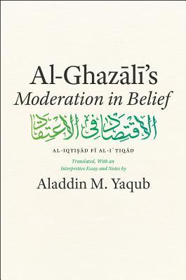 Al-Ghazali's 'Moderation in Belief' By Al-Ghazali/ Yaqub, Aladdin M. (TRN)